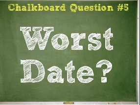 Worst Date? Chalkboard Question