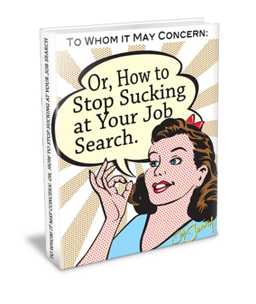 To Whom It May Concern: How to Stop Sucking At Your Job Search
