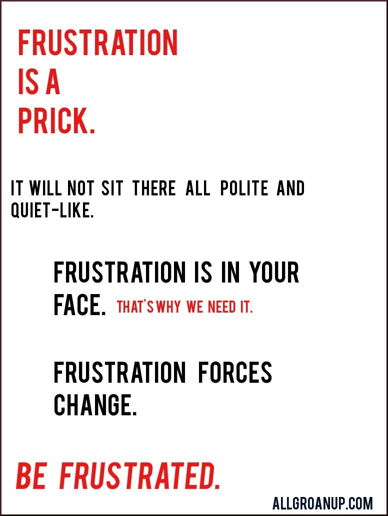 FRUSTRATION IS A NEEDED PRICK