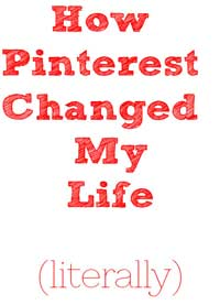 Pinterest-Changed-My-Life