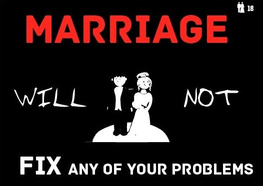 Marriage will not fix your problems