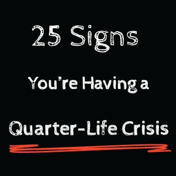25 signs its a quarter life crisis