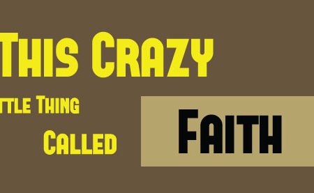 This Crazy Little Thing Called Faith