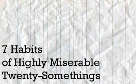 7 Habits of Highly Miserable Twenty-Somethings