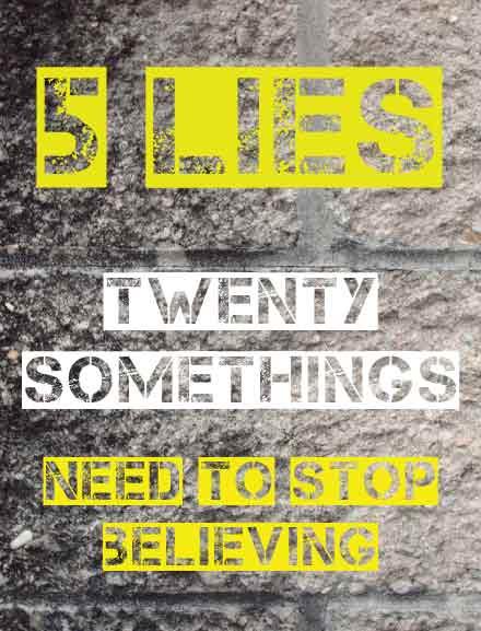 5-Lies-Twenty-Somethings-Needs-to-Stop-Believing