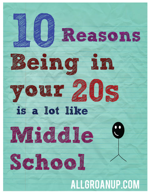 10 Reasons Being in your 20s is a lot Like Middle School