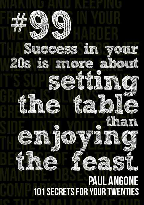 #99: Success in your 20s is more about setting the table than enjoying the feast -- 101 Secrets for your Twenties by Paul Angone
