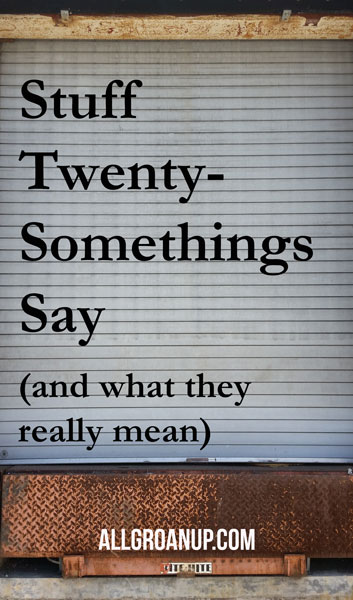 Stuff-Twentysomethings-Say-and-what-they-really-mean