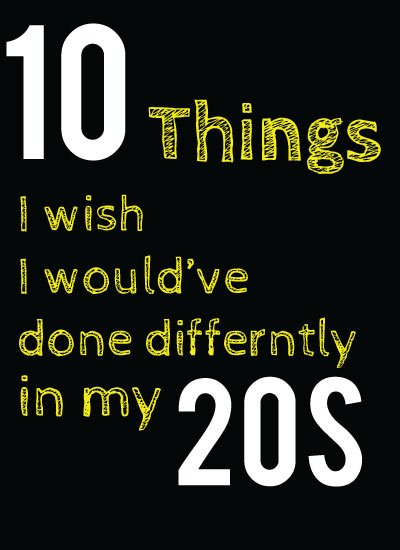 10 Things I Wish I had Done in my 20s