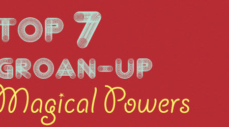 Top 7 Grown-Up Magical Powers