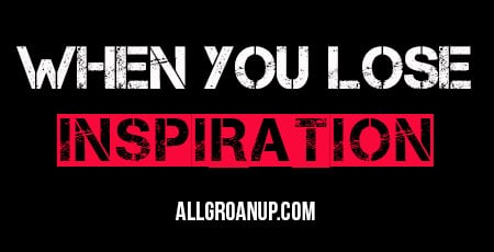 When You Lose Inspiration