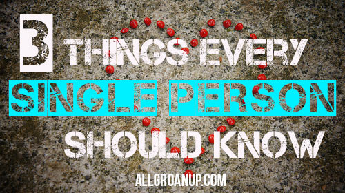 3-Things-Every-Single-Person-Should-Know