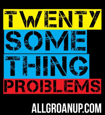 Twentysomething Problems