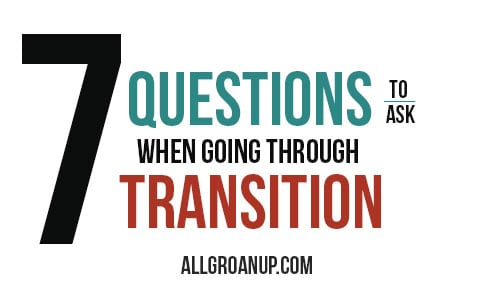 7 Questions to Ask When Going Through Transition