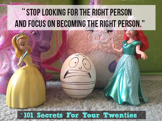 Stop looking for the right person and focus on becoming-the-right-person--101 Secrets For Your Twenties