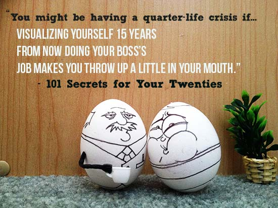 You might be having a Quarter-Life-Crisis if...
