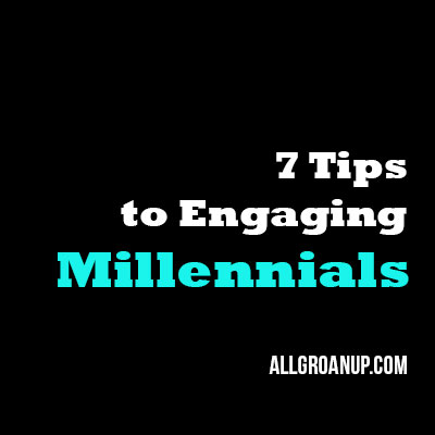 7 Tips to Engaging Millennials