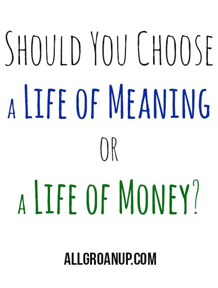 Should You Choose a Life of Meaning or a Life of Money?