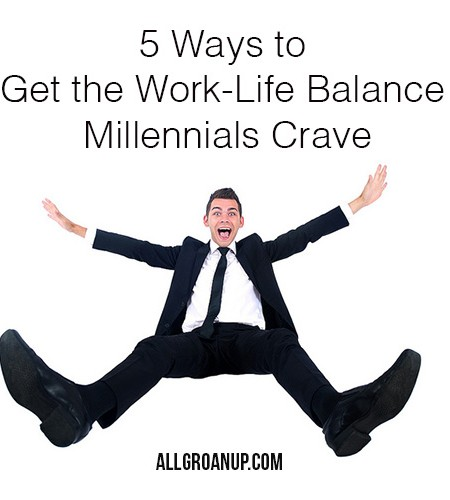 5 Ways to Get the Work-Life Balance Millennials Crave