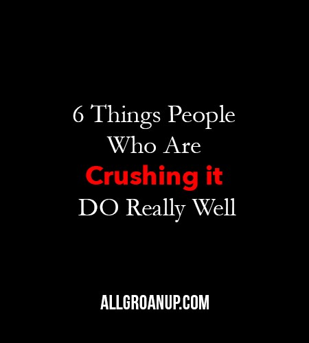 6 Things People Who Are Crushing it DO Really Well