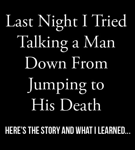 Last Night I Tried Talking a Man Down From Jumping to His Death