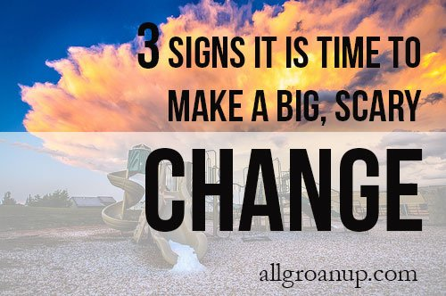 3-Signs-It-is-Time-to-Make-a-Big,-Scary-Change