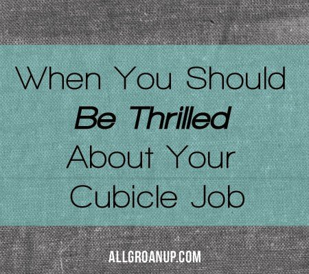 When You Should Be Thrilled About Your Cubicle Job