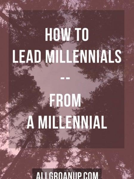 How to Lead Millennials from a Millennial