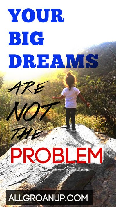 Your-big-dreams-are-NOT-the-problem-----Paul-Angone