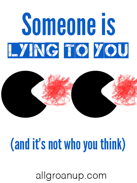 Someone is Lying to You (and it's not who you think)