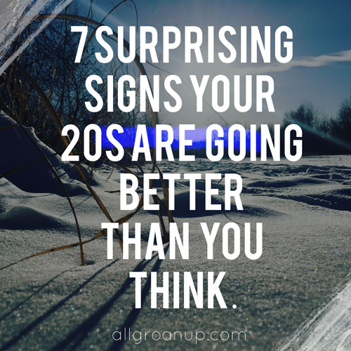 7-Surprising--Signs--Your--20s--are--Going--Better--Than--You--Think