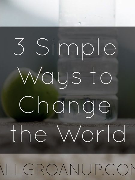3 Simple Ways to Change the World