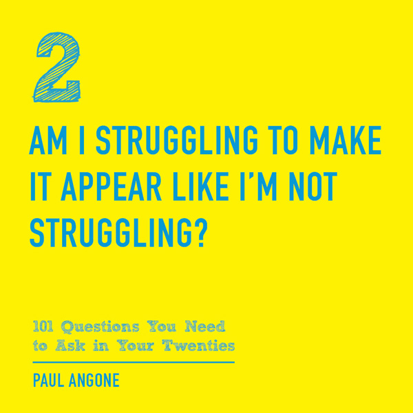 Am I-struggling-to-make-it-appear-like-I'm-not-struggling---image---101-Questions-You-Need to Ask-in-Your-Twenties