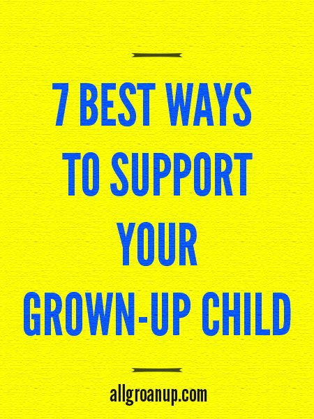 7 Best Ways to Support Your Grown-Up Child