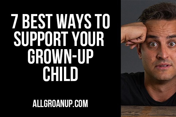 7 Ways to Support Your Grown-Up Children