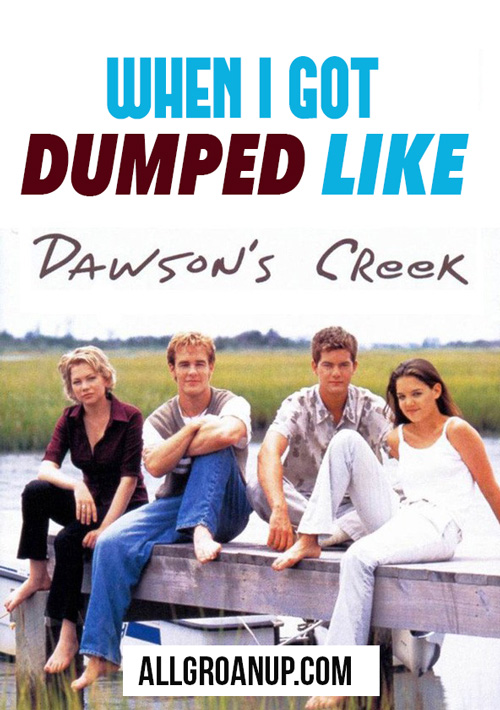 When-I-Got-Dumped-Like-Dawsons-Creek - Image
