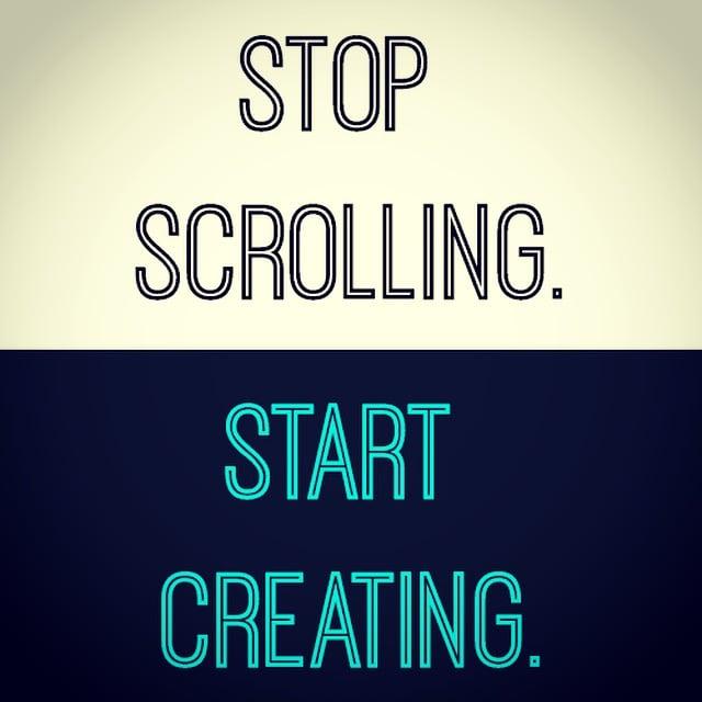 Stop Scrolling. Start Creating.
