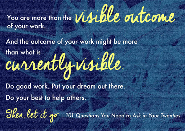 You are more than the visible outcome of your work...