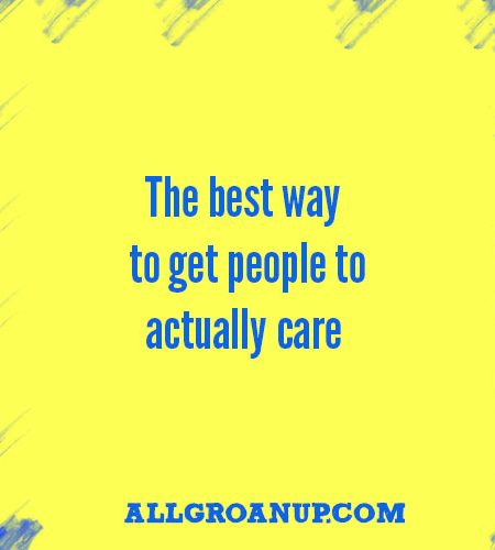 the-best-way-to-get-people-to-actually-care