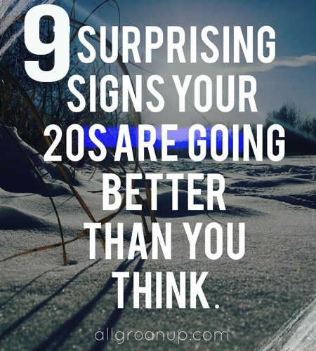 9-Surprising--Signs--Your--20s--are--Going--Better--Than--You--Think