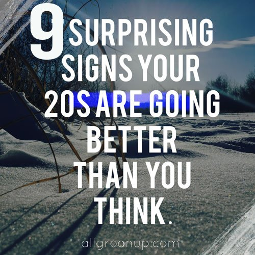 9 Surprising Signs Your 20s are Going Better Than You Think