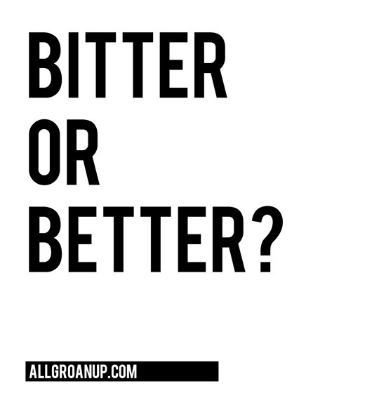 Bitter or Better?